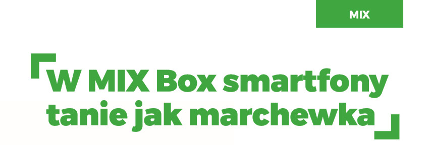 MIX Box, czyli smartfony tanie jak marchewka i filmowy gadżet w prezencie