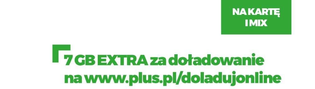 7 GB na 7 dni za pierwsze doładowanie przez stronę www.plus.pl/doladujonline
