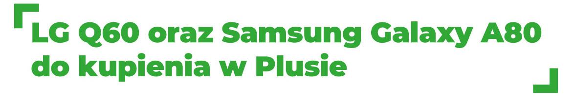 LG Q60 oraz Samsung Galaxy A80 nowościami w ofercie Plusa w lipcu